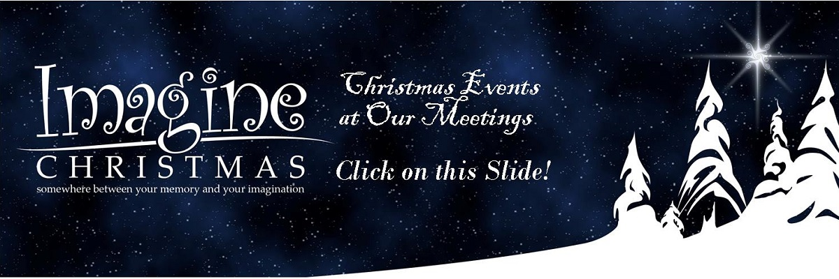 Click on this Slide to Learn About the Different Christmas Events at Our Monthly Meetings